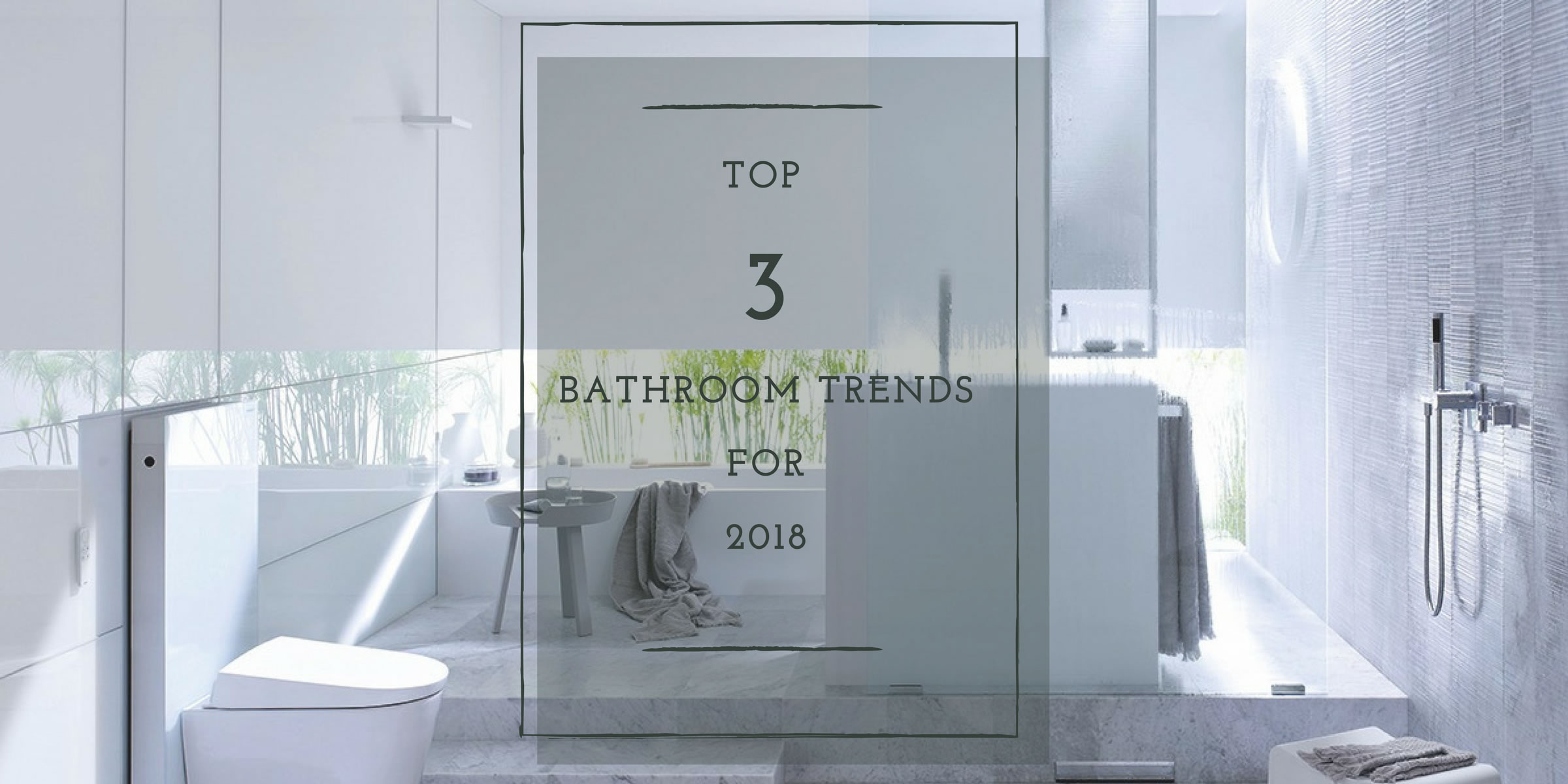 Top bathroom renovation trends for 2018 for New home bathroom trends